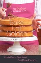Bake Until Golden (The Potluck Catering Club Book #3) - A Novel ebook by Linda Evans Shepherd, Eva Marie Everson