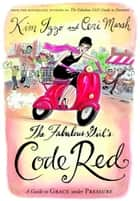 The Fabulous Girl's Code Red - A Guide to Grace Under Pressure ebook by Kim Izzo, Ceri Marsh