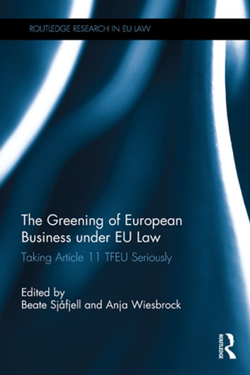 The Greening of European Business under EU Law - Taking Article 11 TFEU Seriously ebook by