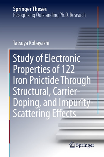 Study of Electronic Properties of 122 Iron Pnictide Through Structural, Carrier-Doping, and Impurity-Scattering Effects ebook by Tatsuya Kobayashi