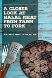 A Closer Look at Halal Meat - From Farm to Fork ebook by Mohammad Abdullah DVM, MS, MPH