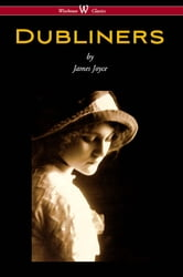Dubliners (Wisehouse Classics Edition) ebook by James Joyce
