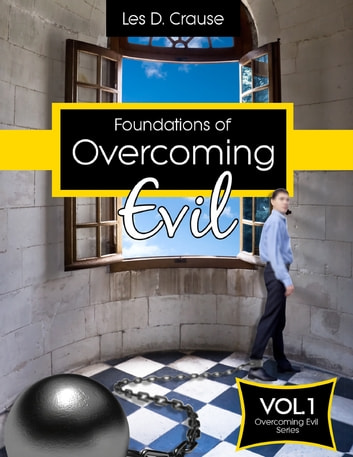 Foundations of Overcoming Evil: How to Start With Deliverance Ministry ebook by Les D. Crause