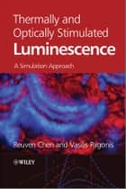Thermally and Optically Stimulated Luminescence ebook by Reuven  Chen,Vasilis  Pagonis