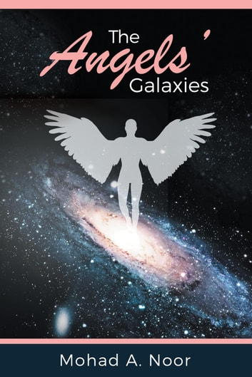 The Angels' Galaxies ebook by Mohad A. Noor