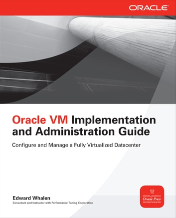 Oracle VM Implementation and Administration Guide ebook by Edward Whalen