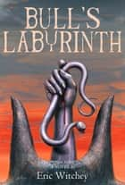 Bull's Labyrinth ebook by Eric Witchey