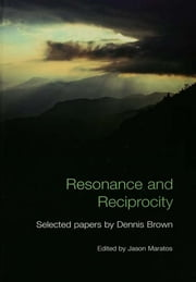 Resonance and Reciprocity - Selected Papers by Dennis Brown ebook by Jason Maratos