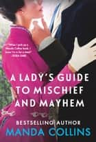 A Lady's Guide to Mischief and Mayhem ebook by