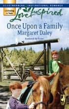 Once Upon a Family (Mills & Boon Love Inspired) (Fostered by Love, Book 1) ebook by Margaret Daley