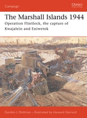 The Marshall Islands 1944 - Operation Flintlock, the capture of Kwajalein and Eniwetok ebook by Gordon L. Rottman,Howard Gerrard
