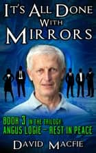 It's All Done With Mirrors - Angus Logie - Rest in Peace, #3 ebook by David Macfie