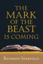 The Mark of the Beast Is Coming ebook by Raymond Sherfield