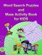 Word Search Puzzles and Maze Activity Book for KIDS eBook by Kaye Dennan