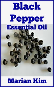 Black Pepper Essential Oil ebook by Marian Kim