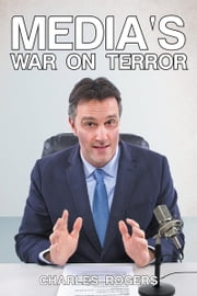 Media's War on Terror ebook by Charles Rogers