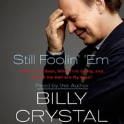 Still Foolin' 'Em - Where I've Been, Where I'm Going, and Where the Hell Are My Keys? audiobook by Billy Crystal