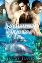 Dolphin Dreams ebook by Jules Jones