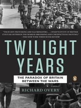 The Twilight Years - The Paradox of Britain Between the Wars ebook by Richard Overy