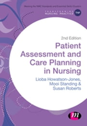 Patient Assessment and Care Planning in Nursing ebook by Lioba Howatson-Jones,Dr Mooi Standing,Susan B. Roberts