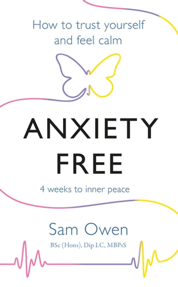 Anxiety Free - How to Trust Yourself and Feel Calm ebook by Sam Owen