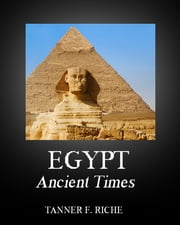Egypt: Ancient Times ebook by Tanner Riche