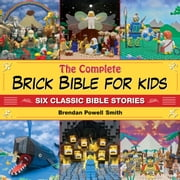 The Complete Brick Bible for Kids - Six Classic Bible Stories ebook by Brendan Powell Smith