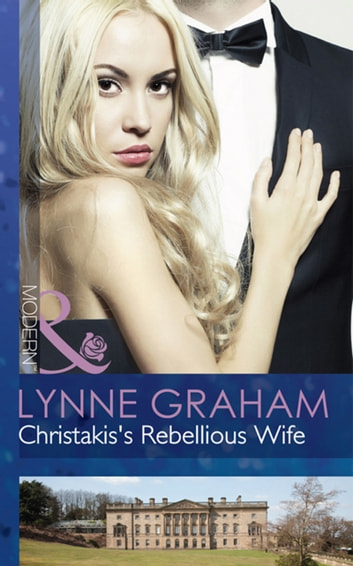 Christakis's Rebellious Wife (Mills & Boon Modern) (The Legacies of Powerful Men, Book 2) ebook by Lynne Graham