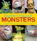Papier-Mache Monsters ebook by Daniel Reeder