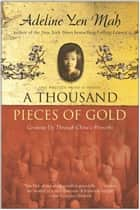 A Thousand Pieces of Gold - Growing Up Through China's Proverbs ebook by Adeline Yen Mah