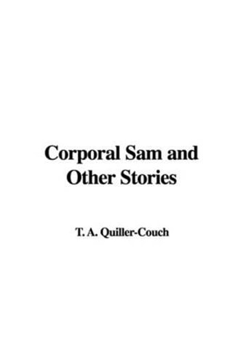 Corporal Sam And Other Stories ebook by A. T. Quiller-Couch