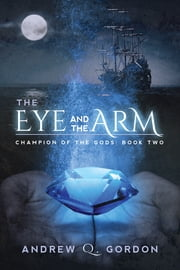The Eye and the Arm ebook by Andrew Q. Gordon