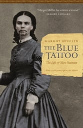 The Blue Tattoo - The Life of Olive Oatman ebook by Margot Mifflin