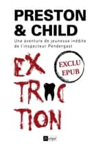 Extraction - Nouvelle inédite ebook by Douglas Preston,Lincoln Child