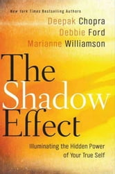 The Shadow Effect - Illuminating the Hidden Power of Your True Self ebook by Deepak Chopra,Marianne Williamson,Debbie Ford