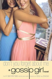 Gossip Girl #11: Don't You Forget About Me - A Gossip Girl Novel ebook by Cecily von Ziegesar