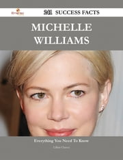 Michelle Williams 241 Success Facts - Everything you need to know about Michelle Williams ebook by Lillian Chavez