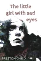 The little girl with sad eyes ebook by Preston Child