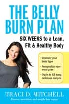 The Belly Burn Plan - Six Weeks to a Lean, Fit & Healthy Body ebook by Traci D. Mitchell