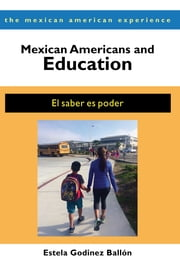 Mexican Americans and Education - El saber es poder ebook by Estela Godinez Ballón