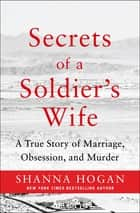 Secrets of a Soldier's Wife - A True Story of Marriage, Obsession, and Murder ebook by Shanna Hogan