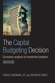 The Capital Budgeting Decision, Ninth Edition - Economic Analysis of Investment Projects ebook by Harold Bierman, Jr., Seymour Smidt