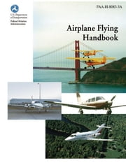 Airplane Flying Handbook (FAA-H-8083-3a) ebook by Federal Aviation Administration (FAA)