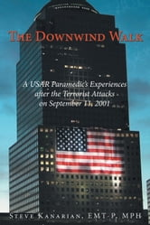 The Downwind Walk - A USAR Paramedics Experiences after the Terrorist Attacks on September 11, 2001 ebook by Steve Kanarian, EMT-P, MPH