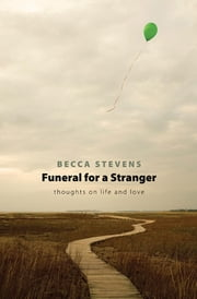 Funeral for a Stranger - Thoughts on Life and Love ebook by Becca Stevens