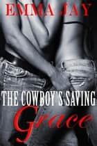The Cowboy's Saving Grace - An erotic contemporary western novella ebook by Emma Jay