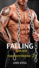 Falling for her Fake Boyfriend: 3 ebook by Ann King