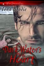 Dark Waters of the Heart - Wild Darkness Calls ebook by Iona Brodie