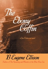 The Ebony Coffin - A Jim Kirkwood Novel ebook by B. Ellison