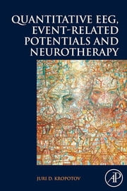 Quantitative EEG, Event-Related Potentials and Neurotherapy ebook by Juri D. Kropotov